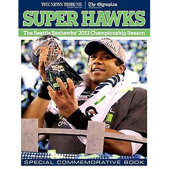 Super Hawks - The Seattle Seahawks' 2013 Championship Season by The Ne