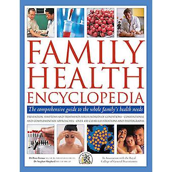 Family Health Encyclopedia - The Comprehensive Guide to the Whole Fami