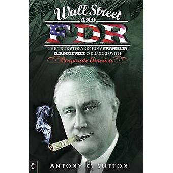 Wall Street and FDR - The True Story of How Franklin D. Roosevelt Coll