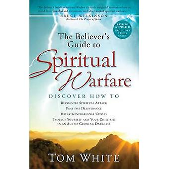 The Believers Guide to Spiritual Warfare by Tom White