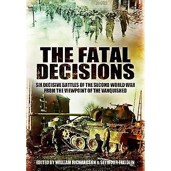 Fatal Decisions Six Decisive Battles of the Second World Wa by William Richardson