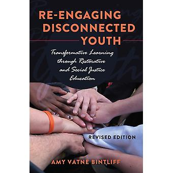 Re-Engaging Disconnected Youth: Transformative Learning Through Restorative and Social Justice Education (Adolescent Cultures School & Society) (Paperback) by Bintliff Amy Vatne