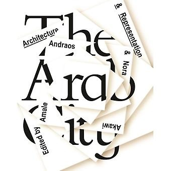 The Arab City: Architecture and Representation (Hardcover) by Andraos Amale