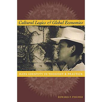 Cultural Logics and Global Economies - Maya Identity in Thought and Pr