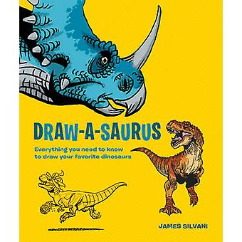 Draw-A-Saurus - Everything You Need to Know to Draw Your Favorite Dino