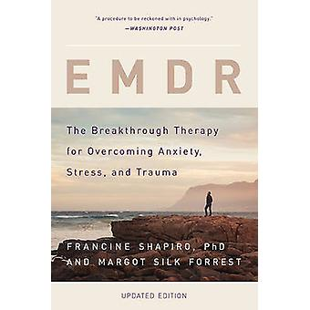 EMDR - The Breakthrough Therapy for Overcoming Anxiety - Stress - and