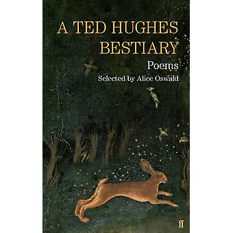 A Ted Hughes Bestiary - Selected Poems (Main) by Ted Hughes - 97805713