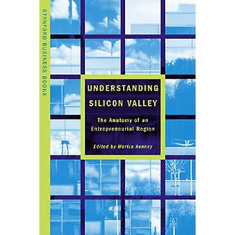 Understanding Silicon Valley - The Anatomy of an Entrepreneurial Regio