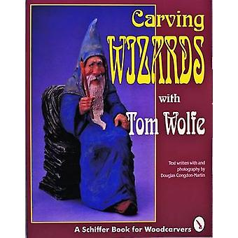 Carving Wizards with Tom Wolfe by Tom Wolfe - 9780887407123 Book
