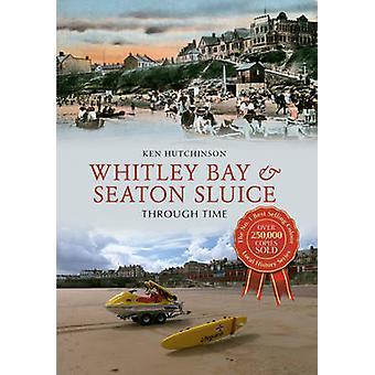 Whitley Bay & Seaton Sluice Through Time by Ken Hutchinson - 97814456