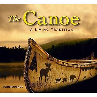 The Canoe - A Living Tradition by John Jennings - 9781554070800 Book