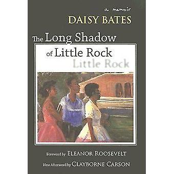 The Long Shadow of Little Rock - A Memoir by Daisy Bates - Clayborne C