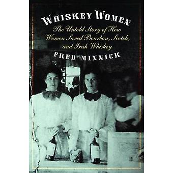 Whiskey Women - The Untold Story of How Women Saved Bourbon - Scotch -