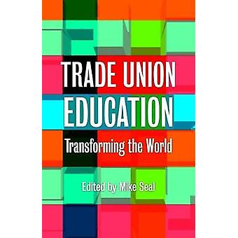 Trade Union Education - Transforming the World by Mike Seal - 97817802