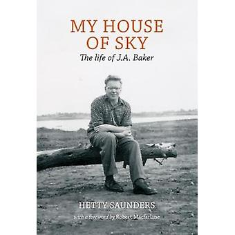My House of Sky - A Life of J A Baker by Hetty Saunders - 978190821349