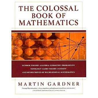The Colossal Book of Mathematics - Classic Puzzles - Paradoxes - and P