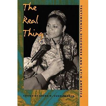 The Real Thing - Testimonial Discourse and Latin America by Gugelberge