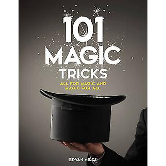 101 Magic Tricks - Any Time. Any Place. - Step by Step Instructions to