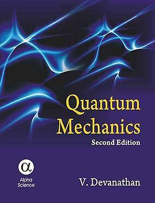 Quantum Mechanics (2nd Revised edition) by V. Devanathan - 9781842656
