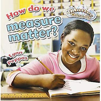 How Do We Measure Matter?