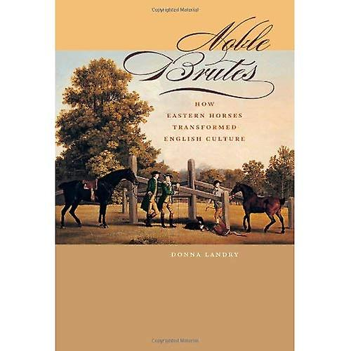Noble Brutes  How Eastern Horses Transformed English Culture (Animals, History, Culture)