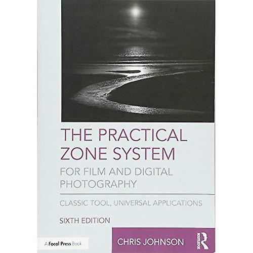 The Practical Zone System forFilm and Digital Photography Classic Tool, UniversalApplications