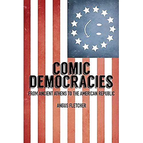 Comic Democracies  From Ancient Athens to the American Republic