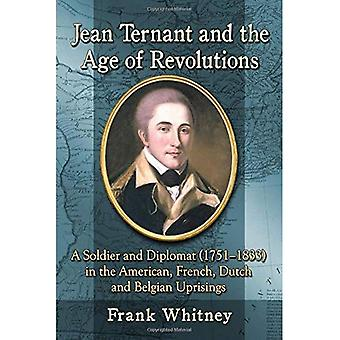 Jean Ternant and the Age of Revolutions: A Soldier and Diplomat (1751-1833) in the American, French, Dutch and...