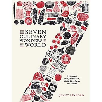 The Seven Culinary Wonders of the World: A History of Pork, Honey, Salt, Chilli, Rice, Cacao and Tomato