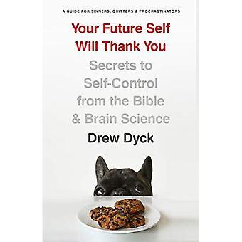 Votre moi futur vous en seront reconnaissants: Les Secrets de maîtrise de soi de la Bible et la Science de cerveau (un Guide pour les pécheurs, qui cessent de fumer et procrastinateurs)