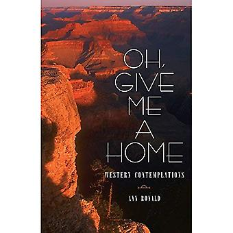 Oh, Give Me a Home: Western Contemplations (Literature of the American� West)