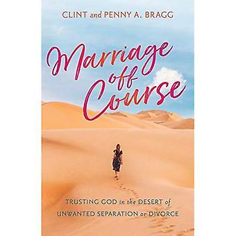 Mariage hors cours: Faire confiance à Dieu dans le désert d'indésirables de séparation ou de Divorce