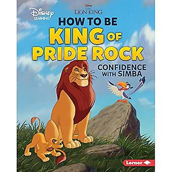 How to Be King of Pride Rock: Confidence with Simba� (Disney Great Job Character Guides)