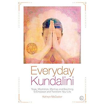 Everyday Kundalini: Yoga, Meditation, Mantras and Breathing to Empower and Transform Your Life