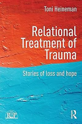 Relational Treatment of Trauma  Stories of loss and hope by Heineman & Toni