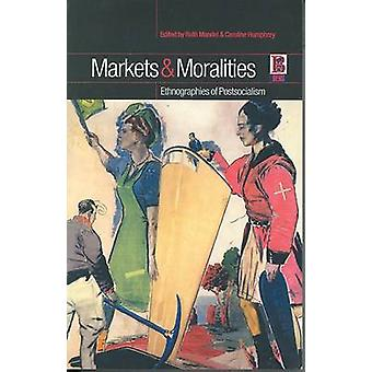 Markets and Moralities Ethnographies of Postsocialism by Mandel & Ruth