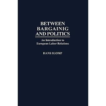 Between Bargaining and Politics An Introduction to European Labor Relations by Slomp & Hans