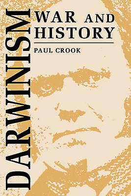 Darwinism War and History The Debate Over the Biology of War from the Origin of Species to the First World War by Crook & Paul