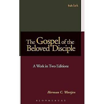 The Gospel of the Beloved Disciple A Work in Two Editions by Waetjen & Herman C.