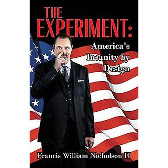 The Experiment Americas Insanity by Design by Nicholson II & Francis William