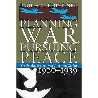 Planificación de la guerra perseguir paz la economía política de guerra americano 19201939 por Koistinen y Paul C. A.