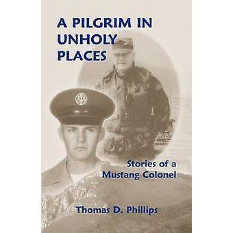 Een pelgrim in onheilige plaatsen door Phillips & Thomas D.