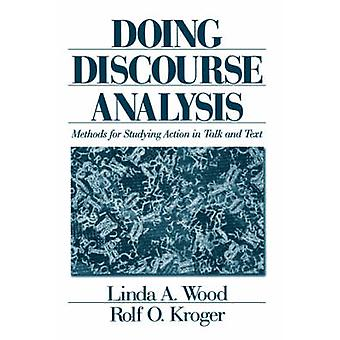 Doing Discourse Analysis Methods for Studying Action in Talk and Text by Wood & Linda A.