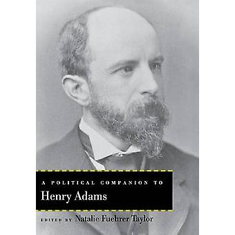 A Political Companion to Henry Adams by Taylor & Natalie Fuehrer