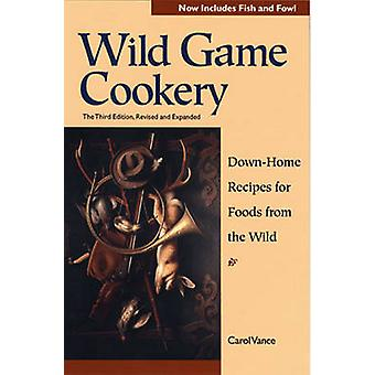 Wild Game Cookery DownHome Recipes for Foods from the Wild by Vance & J. Carol