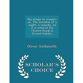 She stoops to conquer or The mistakes of a night. A comedy. As it is acted at the TheatreRoyal in CoventGarden.  Scholars Choice Edition by Goldsmith & Oliver