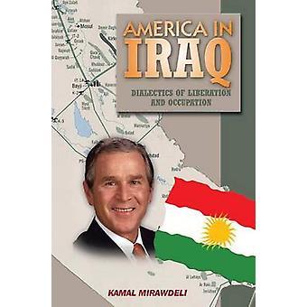 Amerika im Irak Dialektik der Befreiung und Besetzung von Mirawdeli & Kamal