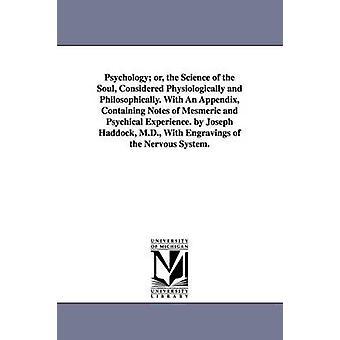 Psychologie ou la Science de l'âme considérée comme physiologique et philosophique. Avec un appendice contenant des Notes d'expérience hypnotique et psychique. par Joseph Haddock M.D. Avec Engravin de Haddock & W. Joseph