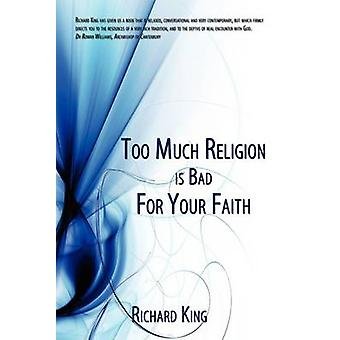 Too Much Religion Is Bad for Your Faith by King & Richard