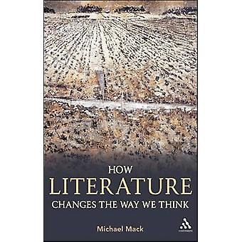 How Literature Changes the Way We Think by Mack & Michael